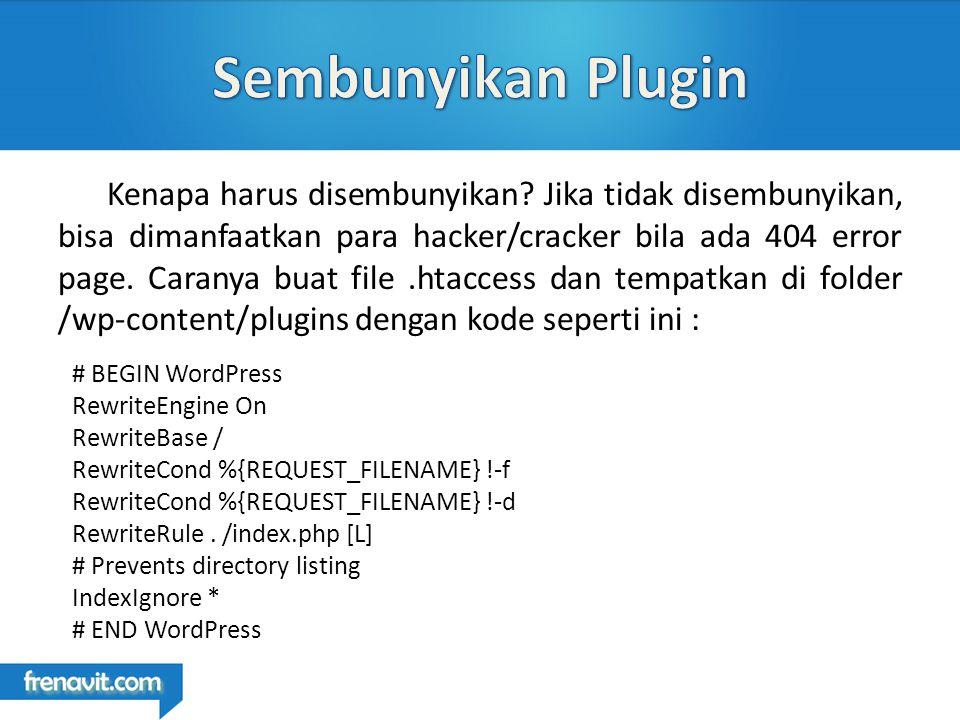 Cara lain untuk menyembunyikan plugins yaitu dengan membuat file index.html yang isinya kosong kemudian upload ke wp-content/plugin.