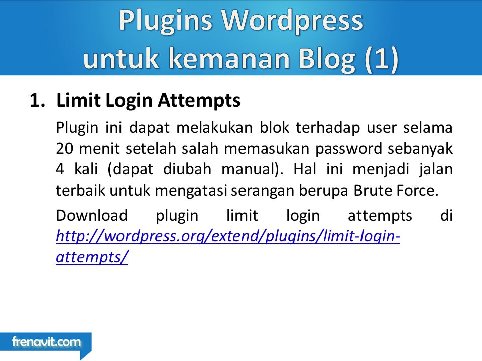 1.Limit Login Attempts Plugin ini dapat melakukan blok terhadap user selama 20 menit setelah salah memasukan password sebanyak 4 kali (dapat diubah manual).