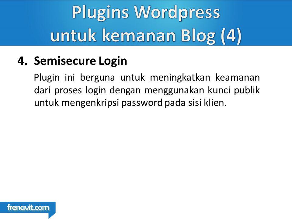 4.Semisecure Login Plugin ini berguna untuk meningkatkan keamanan dari proses login dengan menggunakan kunci publik untuk mengenkripsi password pada sisi klien.