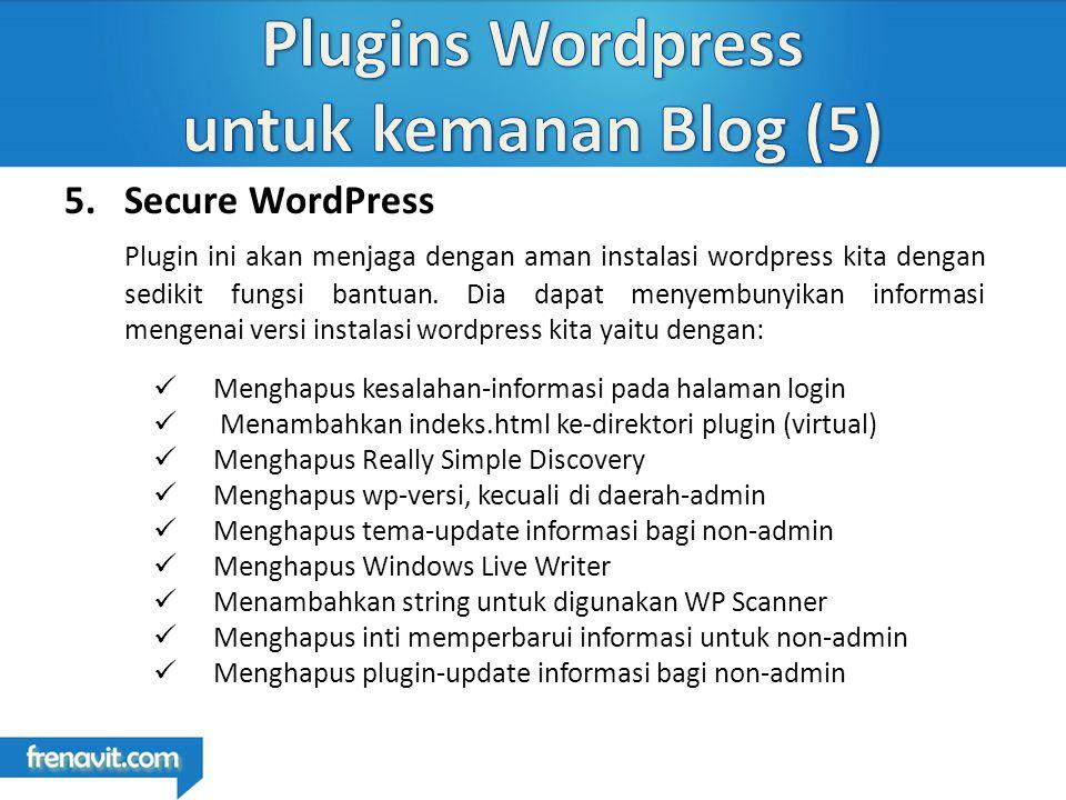 5.Secure WordPress Plugin ini akan menjaga dengan aman instalasi wordpress kita dengan sedikit fungsi bantuan.