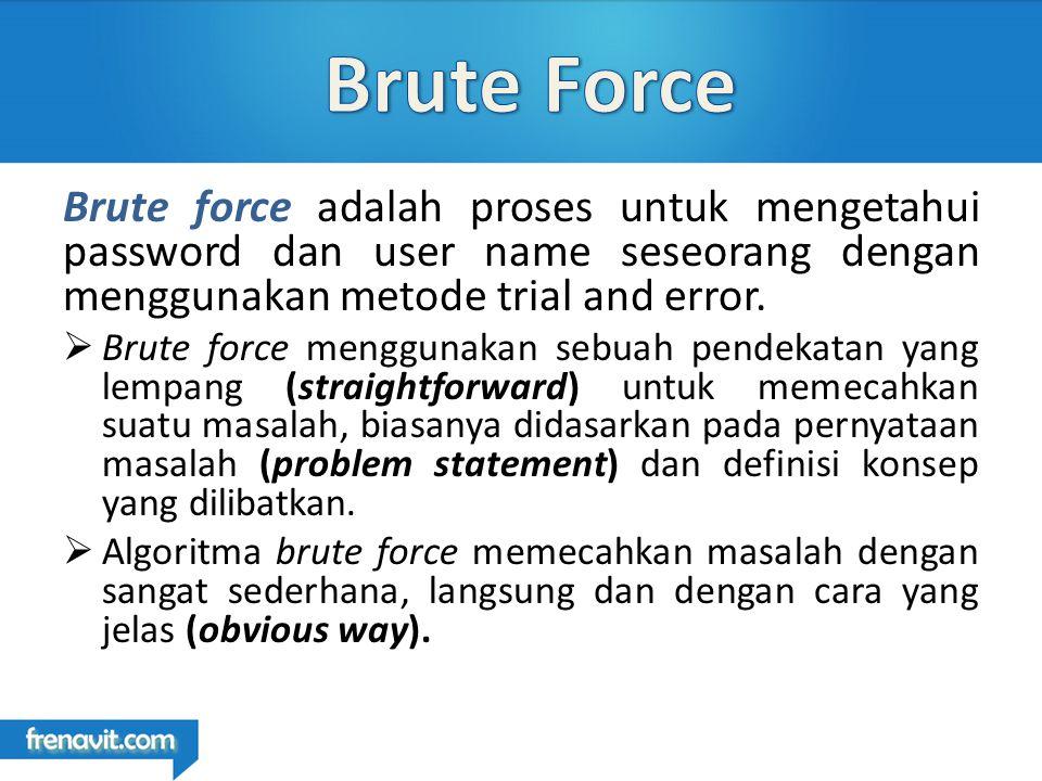Brute force adalah proses untuk mengetahui password dan user name seseorang dengan menggunakan metode trial and error.