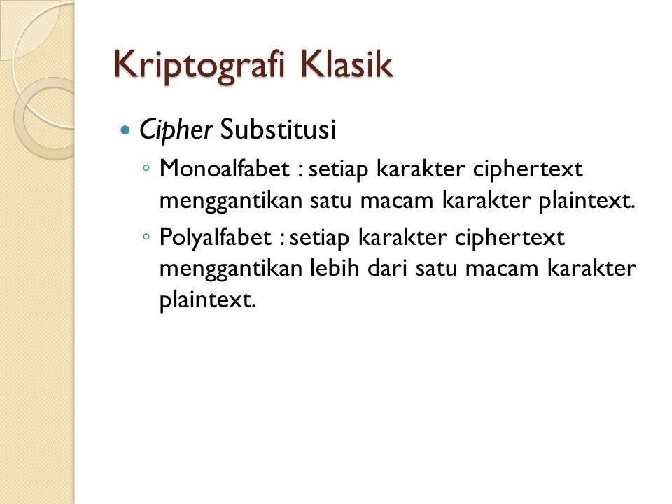 Kriptografi Klasik Cipher Substitusi ◦ Monoalfabet : setiap karakter ciphertext menggantikan satu macam karakter plaintext.