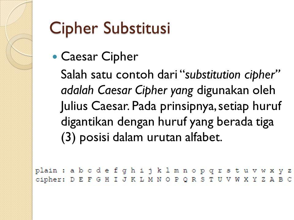 Cipher Substitusi Caesar Cipher Salah satu contoh dari substitution cipher adalah Caesar Cipher yang digunakan oleh Julius Caesar.