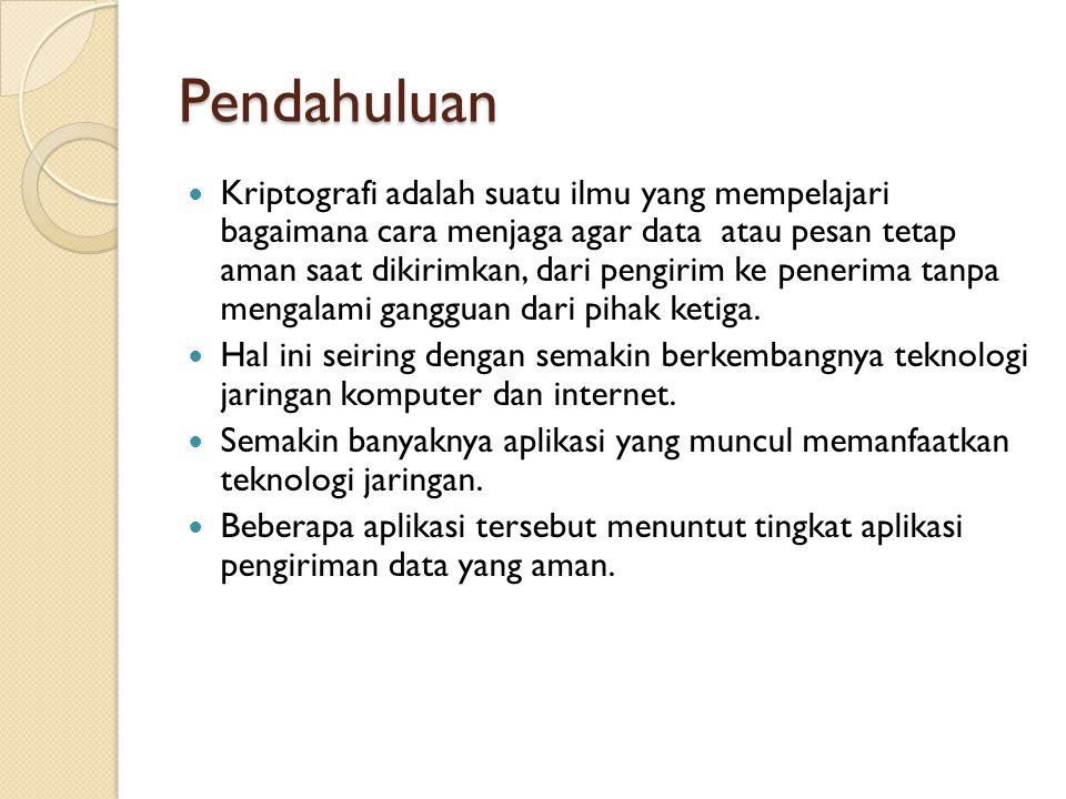 Pendahuluan Cryptography is the art and science of keeping messages secure.
