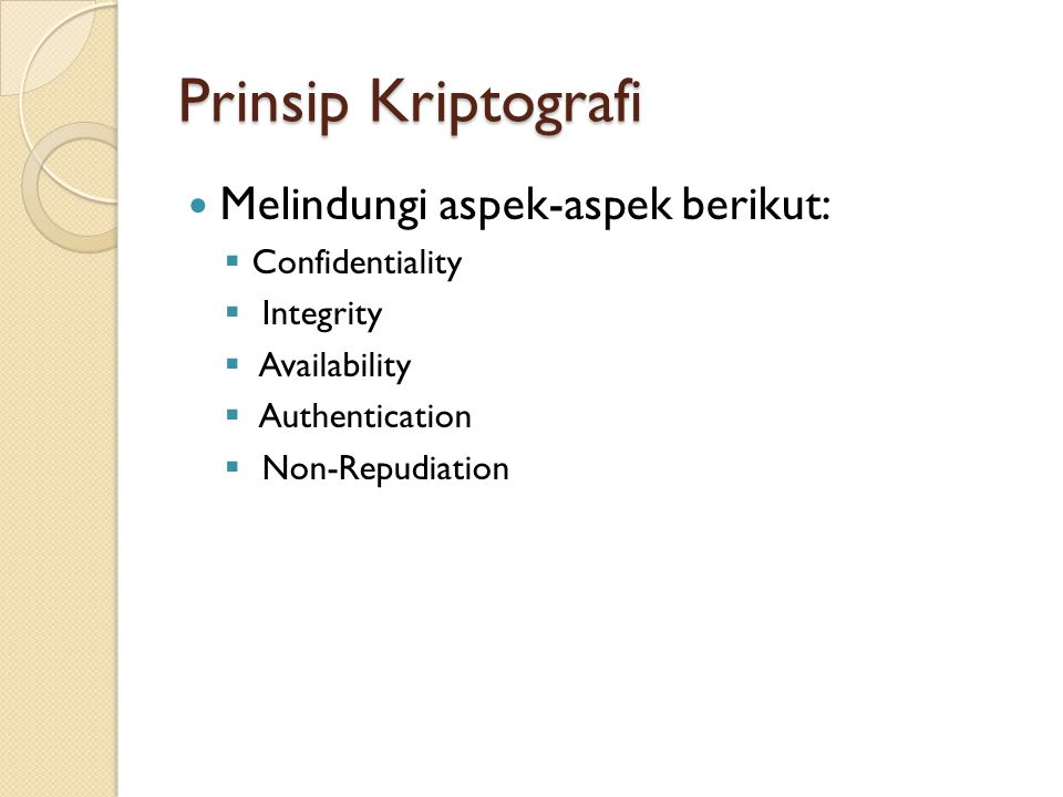 Prinsip Kriptografi Melindungi aspek-aspek berikut:  Confidentiality  Integrity  Availability  Authentication  Non-Repudiation