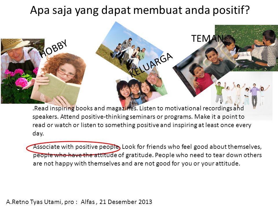 Apa saja yang dapat membuat anda positif.