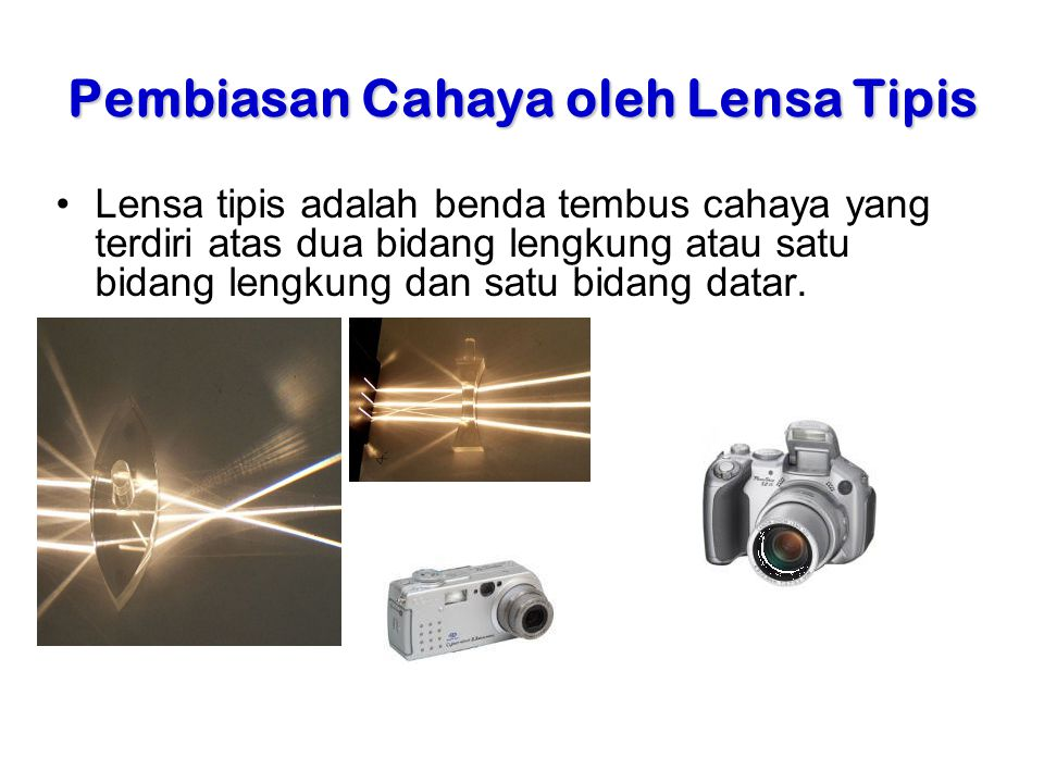 Pembiasan Cahaya oleh Lensa Tipis Lensa tipis adalah benda tembus cahaya yang terdiri atas dua bidang lengkung atau satu bidang lengkung dan satu bidang datar.