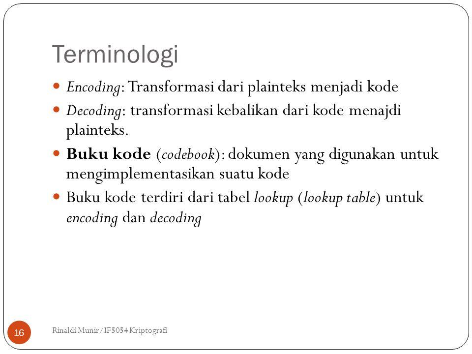 Terminologi Rinaldi Munir/IF5054 Kriptografi 16 Encoding: Transformasi dari plainteks menjadi kode Decoding: transformasi kebalikan dari kode menajdi
