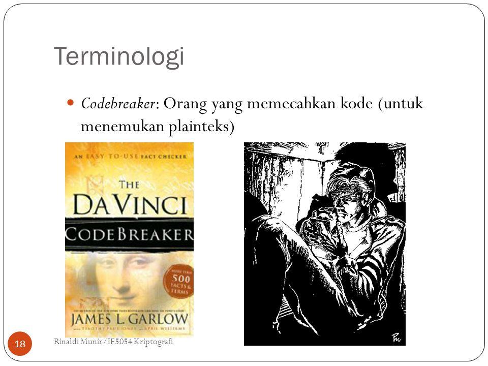 Terminologi Rinaldi Munir/IF5054 Kriptografi 18 Codebreaker: Orang yang memecahkan kode (untuk menemukan plainteks)