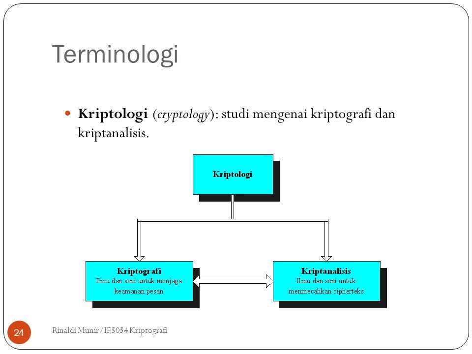 Terminologi Rinaldi Munir/IF5054 Kriptografi 24 Kriptologi (cryptology): studi mengenai kriptografi dan kriptanalisis.