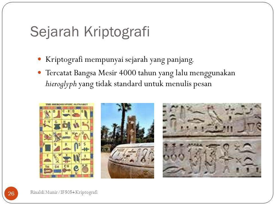 Sejarah Kriptografi Rinaldi Munir/IF5054 Kriptografi 26 Kriptografi mempunyai sejarah yang panjang. Tercatat Bangsa Mesir 4000 tahun yang lalu menggun