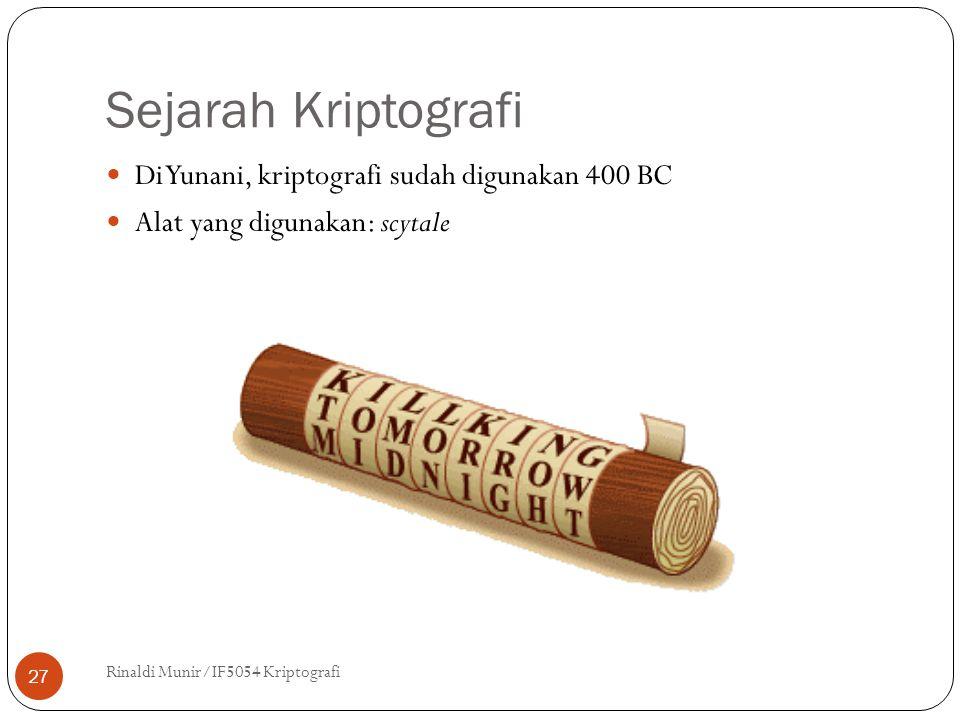 Sejarah Kriptografi Rinaldi Munir/IF5054 Kriptografi 27 Di Yunani, kriptografi sudah digunakan 400 BC Alat yang digunakan: scytale