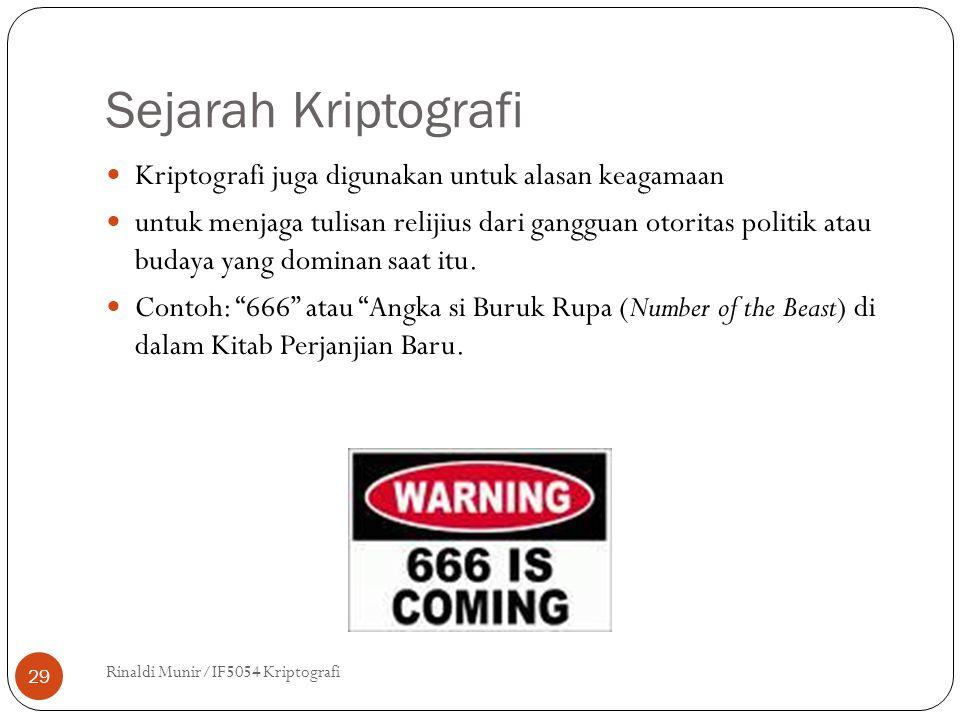 Sejarah Kriptografi Rinaldi Munir/IF5054 Kriptografi 29 Kriptografi juga digunakan untuk alasan keagamaan untuk menjaga tulisan relijius dari gangguan