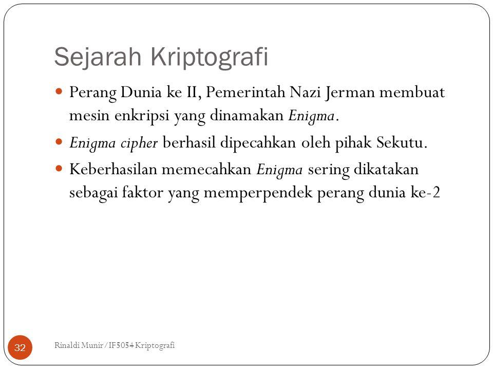 Sejarah Kriptografi Rinaldi Munir/IF5054 Kriptografi 32 Perang Dunia ke II, Pemerintah Nazi Jerman membuat mesin enkripsi yang dinamakan Enigma. Enigm