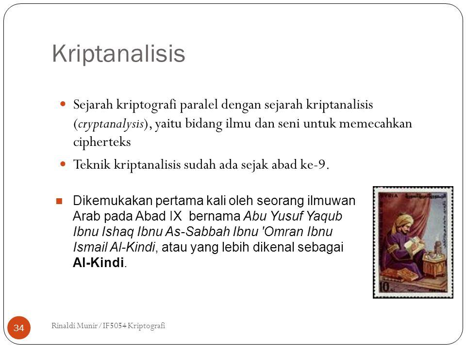 Kriptanalisis Rinaldi Munir/IF5054 Kriptografi 34 Sejarah kriptografi paralel dengan sejarah kriptanalisis (cryptanalysis), yaitu bidang ilmu dan seni