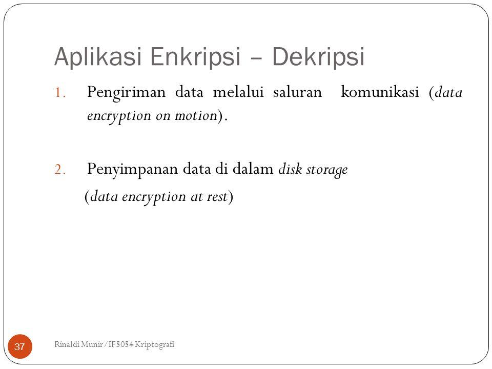 Aplikasi Enkripsi – Dekripsi Rinaldi Munir/IF5054 Kriptografi 37 1. Pengiriman data melalui saluran komunikasi (data encryption on motion). 2. Penyimp