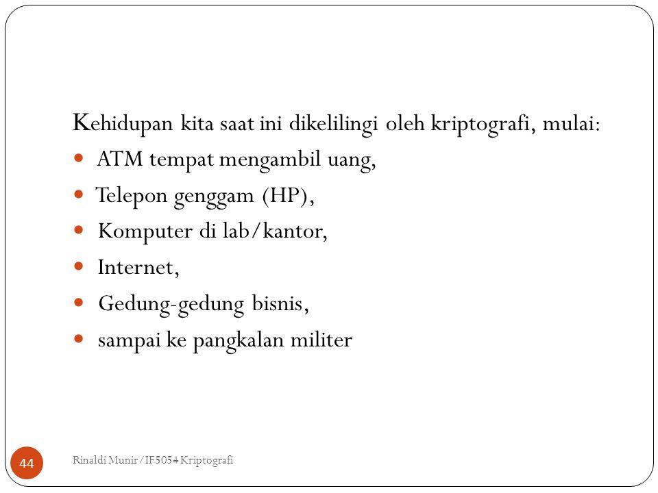 Rinaldi Munir/IF5054 Kriptografi 44 K ehidupan kita saat ini dikelilingi oleh kriptografi, mulai: ATM tempat mengambil uang, Telepon genggam (HP), Kom