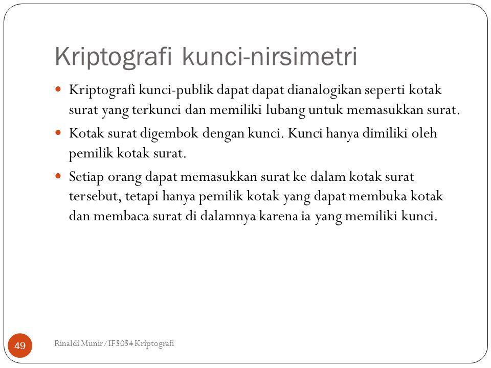 Kriptografi kunci-nirsimetri Rinaldi Munir/IF5054 Kriptografi 49 Kriptografi kunci-publik dapat dapat dianalogikan seperti kotak surat yang terkunci dan memiliki lubang untuk memasukkan surat.
