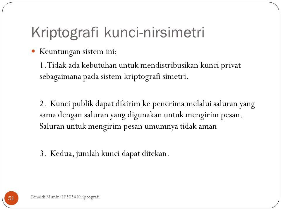 Kriptografi kunci-nirsimetri Rinaldi Munir/IF5054 Kriptografi 51 Keuntungan sistem ini: 1. Tidak ada kebutuhan untuk mendistribusikan kunci privat seb