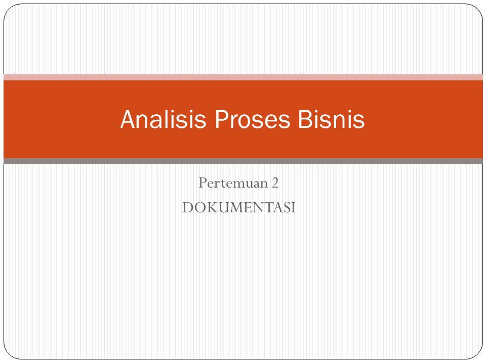 Pertemuan 2 DOKUMENTASI Analisis Proses Bisnis
