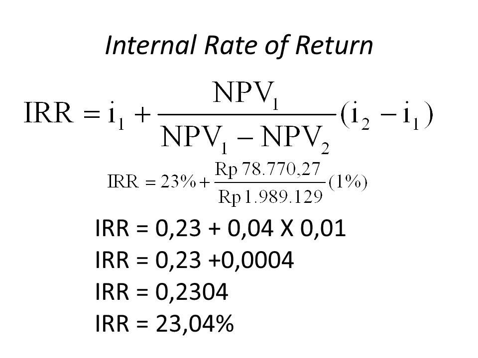 Internal Rate of Return IRR = 0,23 + 0,04 X 0,01 IRR = 0,23 +0,0004 IRR = 0,2304 IRR = 23,04%