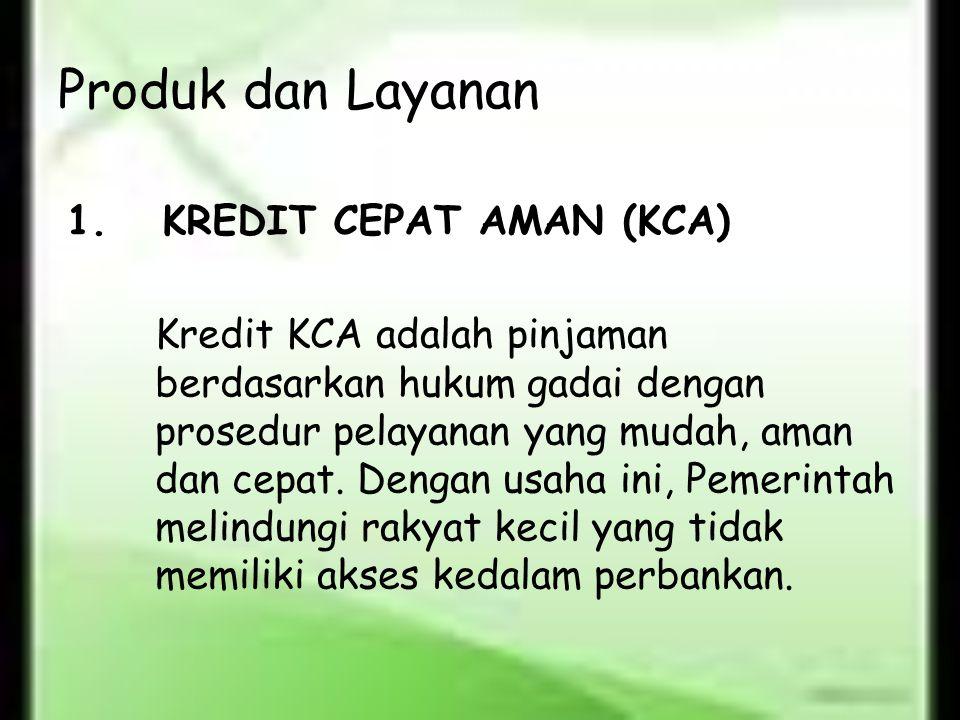 Produk dan Layanan Kredit KCA adalah pinjaman berdasarkan hukum gadai dengan prosedur pelayanan yang mudah, aman dan cepat. Dengan usaha ini, Pemerint