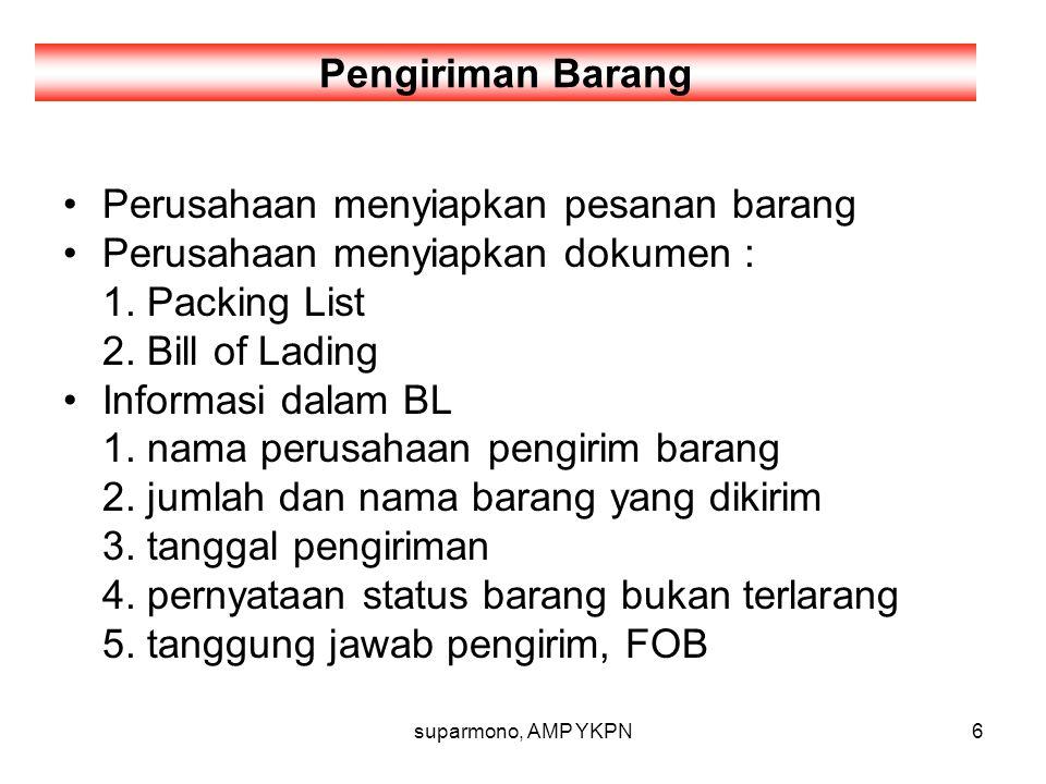 suparmono, AMP YKPN6 Perusahaan menyiapkan pesanan barang Perusahaan menyiapkan dokumen : 1. Packing List 2. Bill of Lading Informasi dalam BL 1. nama