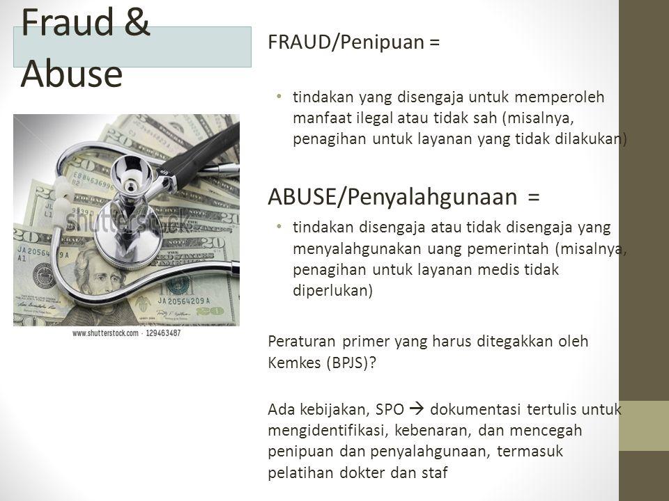Fraud & Abuse FRAUD/Penipuan = tindakan yang disengaja untuk memperoleh manfaat ilegal atau tidak sah (misalnya, penagihan untuk layanan yang tidak di