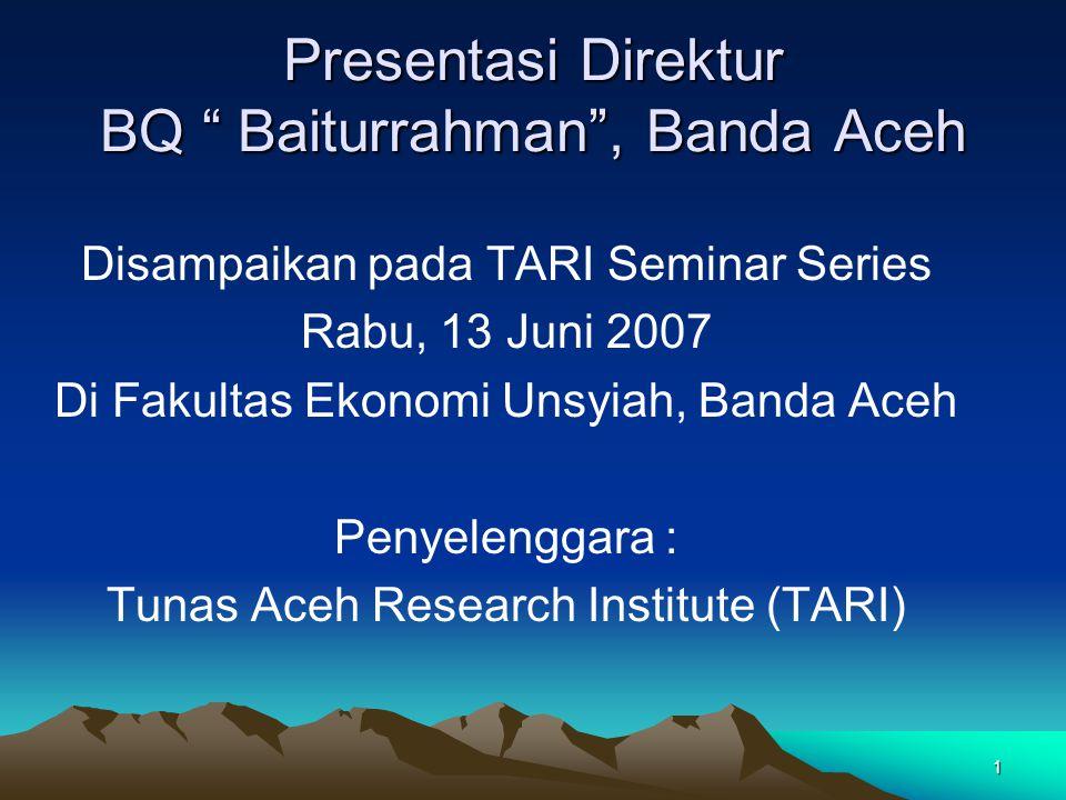 1 Presentasi Direktur BQ Baiturrahman , Banda Aceh Disampaikan pada TARI Seminar Series Rabu, 13 Juni 2007 Di Fakultas Ekonomi Unsyiah, Banda Aceh Penyelenggara : Tunas Aceh Research Institute (TARI)