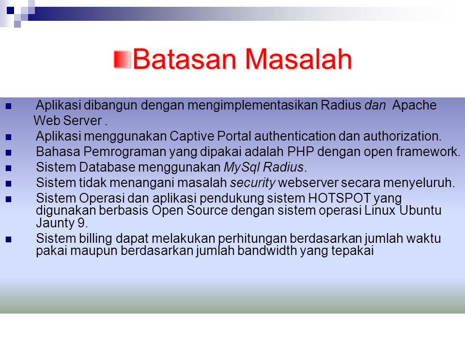 Batasan Masalah Aplikasi dibangun dengan mengimplementasikan Radius dan Apache Web Server.