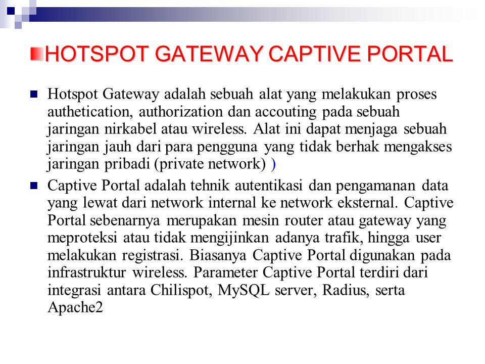 HOTSPOT GATEWAY CAPTIVE PORTAL Hotspot Gateway adalah sebuah alat yang melakukan proses authetication, authorization dan accouting pada sebuah jaringan nirkabel atau wireless.