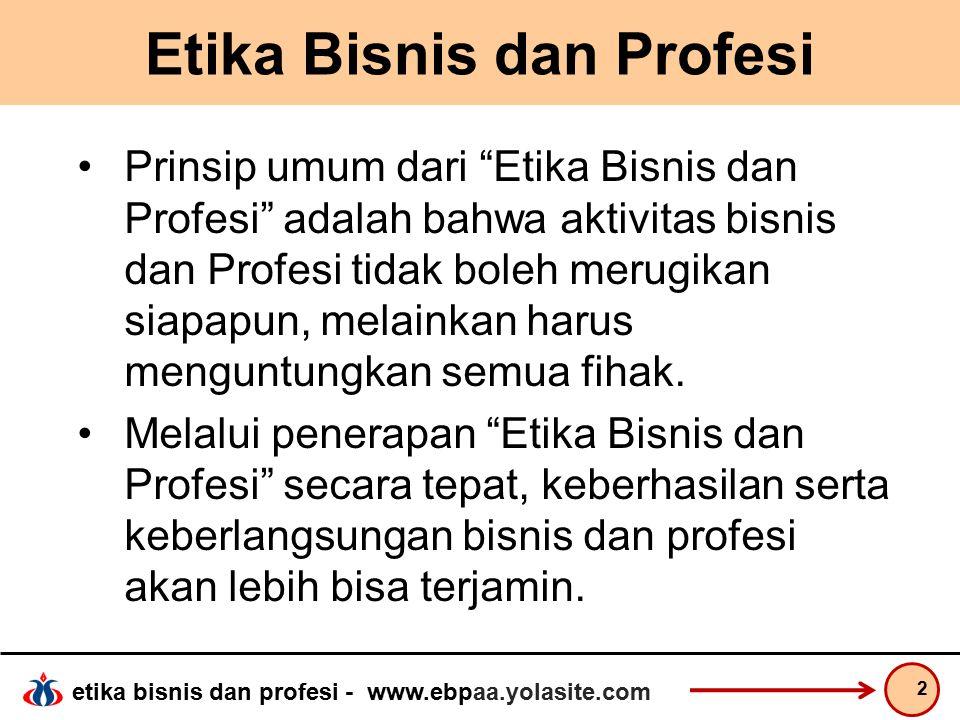 etika bisnis dan profesi - www.ebpaa.yolasite.com Etika Bisnis dan Profesi Etika berasal dari dari kata Yunani 'Ethos' (jamak – ta etha), berarti adat istiadat.