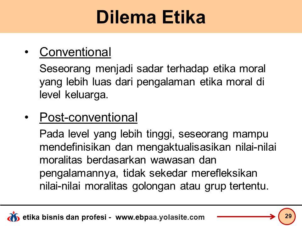 etika bisnis dan profesi - www.ebpaa.yolasite.com Dilema Etika Conventional Seseorang menjadi sadar terhadap etika moral yang lebih luas dari pengalaman etika moral di level keluarga.