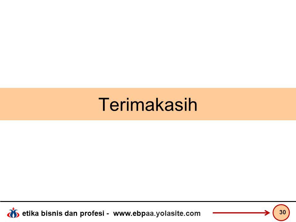etika bisnis dan profesi - www.ebpaa.yolasite.com Terimakasih 30