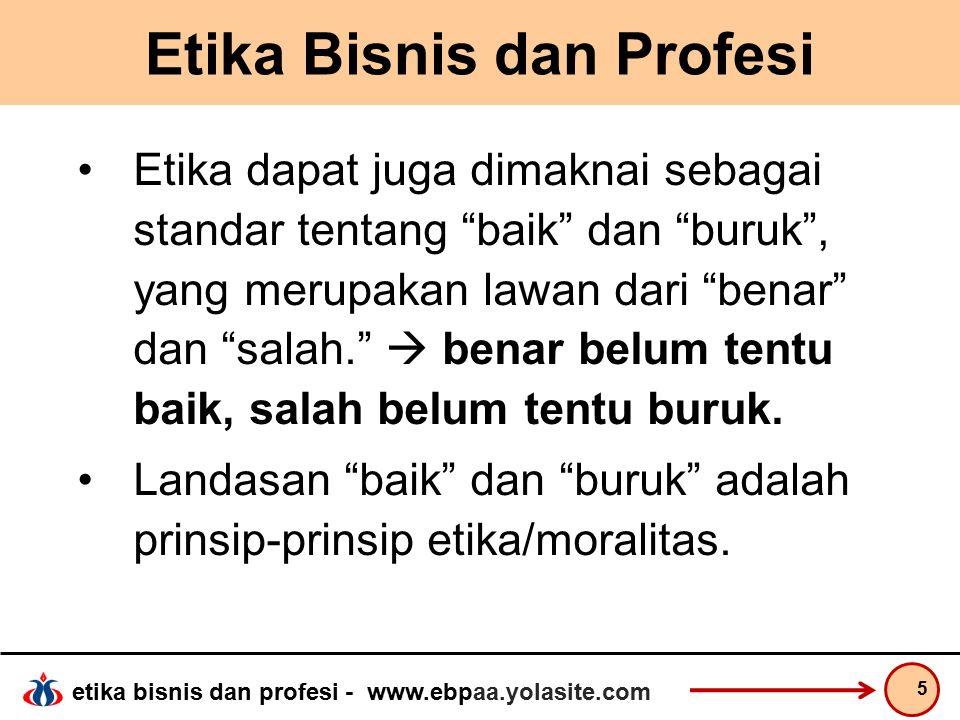etika bisnis dan profesi - www.ebpaa.yolasite.com Etika Bisnis dan Profesi Moralitas berasal dari kata Latin Mos (jamak – Mores) berarti adat istiadat atau kebiasaan.