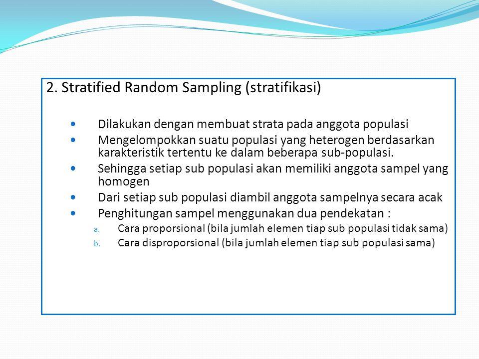 2. Stratified Random Sampling (stratifikasi) Dilakukan dengan membuat strata pada anggota populasi Mengelompokkan suatu populasi yang heterogen berdas