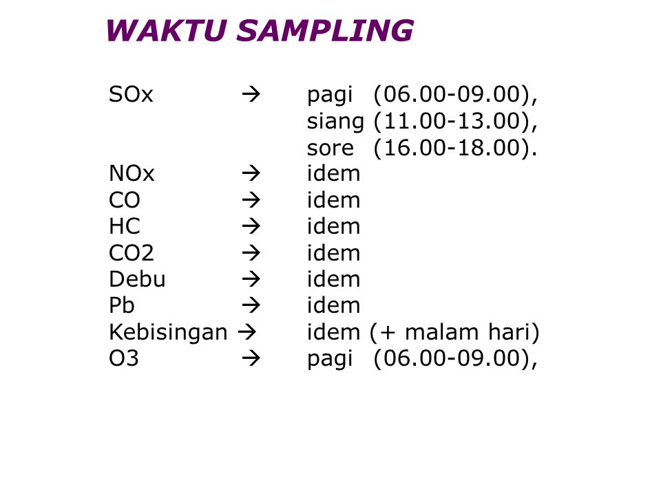 WAKTU SAMPLING SOx  pagi (06.00-09.00), siang (11.00-13.00), sore (16.00-18.00).