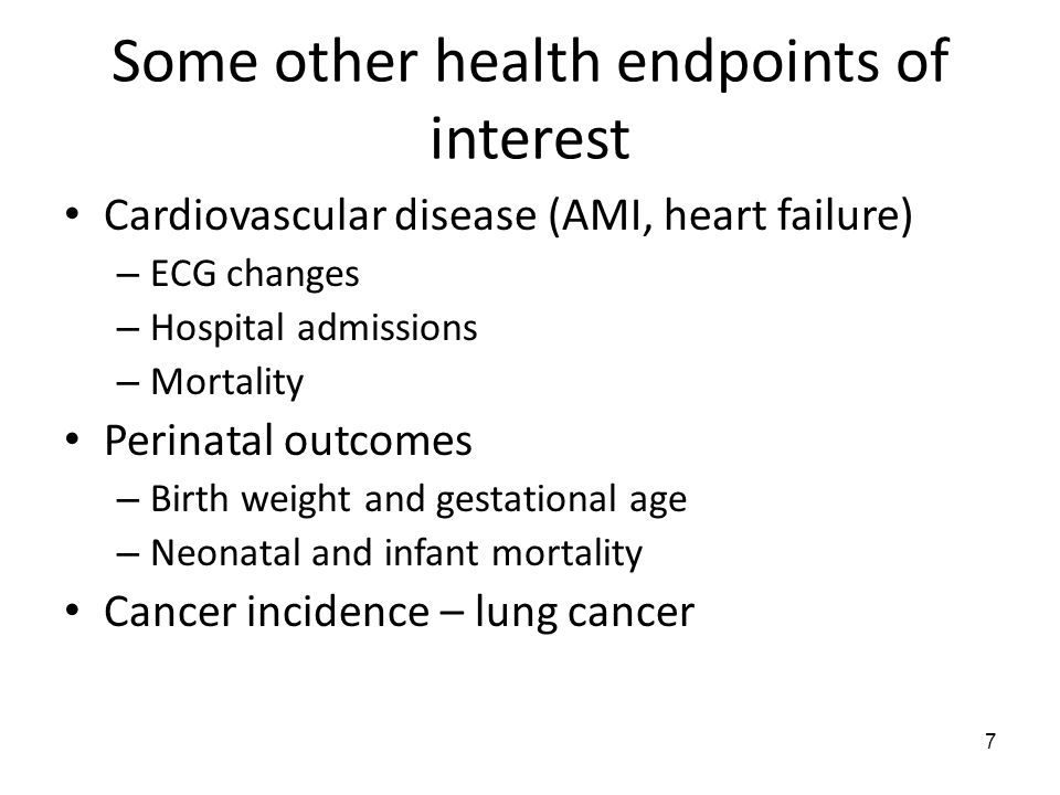 7 Some other health endpoints of interest Cardiovascular disease (AMI, heart failure) – ECG changes – Hospital admissions – Mortality Perinatal outcomes – Birth weight and gestational age – Neonatal and infant mortality Cancer incidence – lung cancer