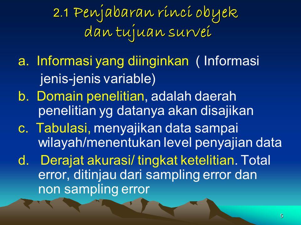 26 Pertanyaan yang perlu dikaji (3)  Penentuan periode survei & waktu yang diperlukan Untuk perolehan data dilapangan dan periode survei Lamanya wawancara Waktu yang diperlukan untuk perjalanan ke lokasi responden