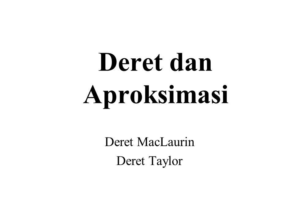 Deret dan Aproksimasi Deret MacLaurin Deret Taylor