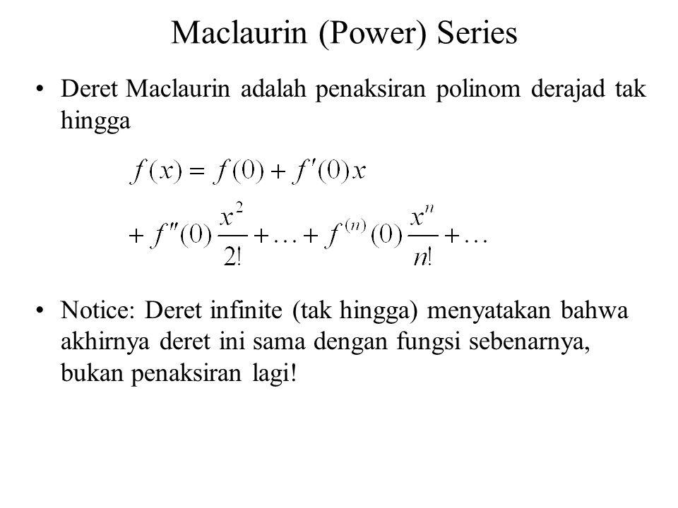 Maclaurin (Power) Series Deret Maclaurin adalah penaksiran polinom derajad tak hingga Notice: Deret infinite (tak hingga) menyatakan bahwa akhirnya de