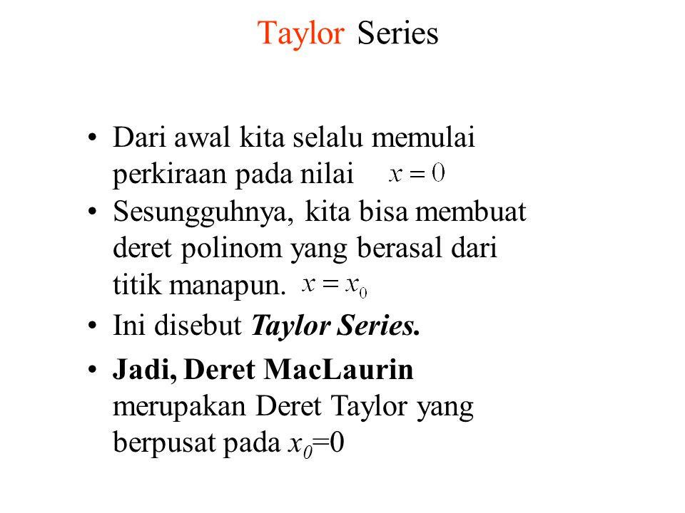 Taylor Series Sesungguhnya, kita bisa membuat deret polinom yang berasal dari titik manapun. Dari awal kita selalu memulai perkiraan pada nilai Ini di