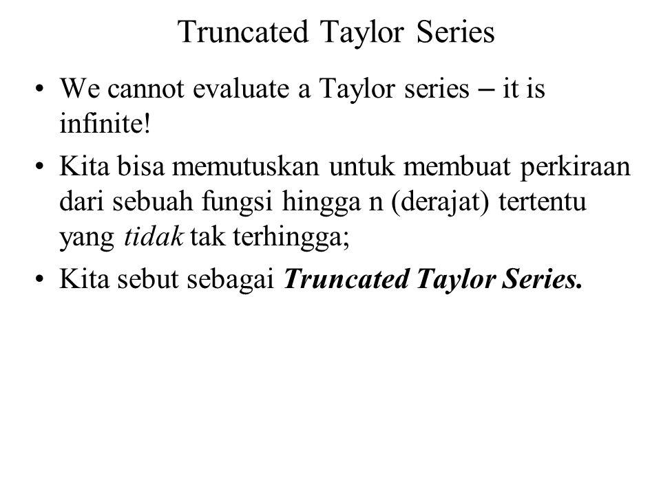 Truncated Taylor Series We cannot evaluate a Taylor series – it is infinite! Kita bisa memutuskan untuk membuat perkiraan dari sebuah fungsi hingga n