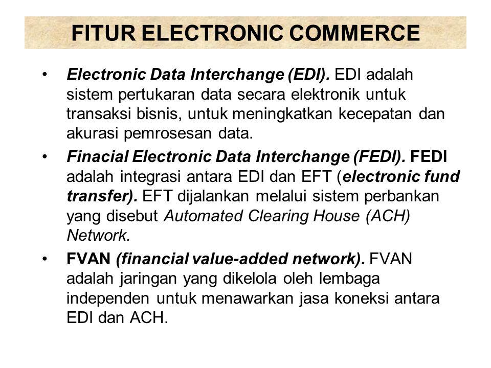 FITUR ELECTRONIC COMMERCE Electronic Data Interchange (EDI). EDI adalah sistem pertukaran data secara elektronik untuk transaksi bisnis, untuk meningk