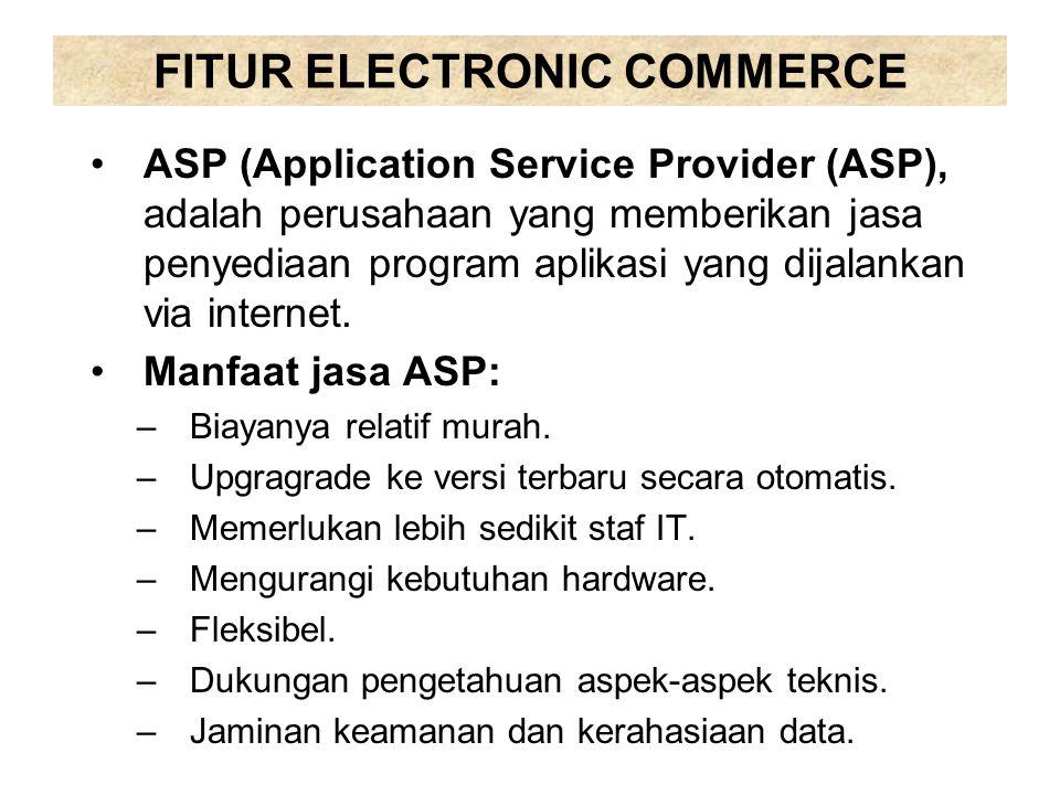 FITUR ELECTRONIC COMMERCE ASP (Application Service Provider (ASP), adalah perusahaan yang memberikan jasa penyediaan program aplikasi yang dijalankan