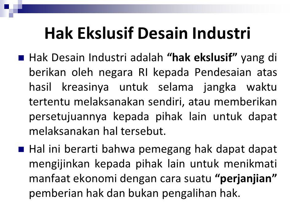 """Hak Ekslusif Desain Industri Hak Desain Industri adalah """"hak ekslusif"""" yang di berikan oleh negara RI kepada Pendesaian atas hasil kreasinya untuk sel"""