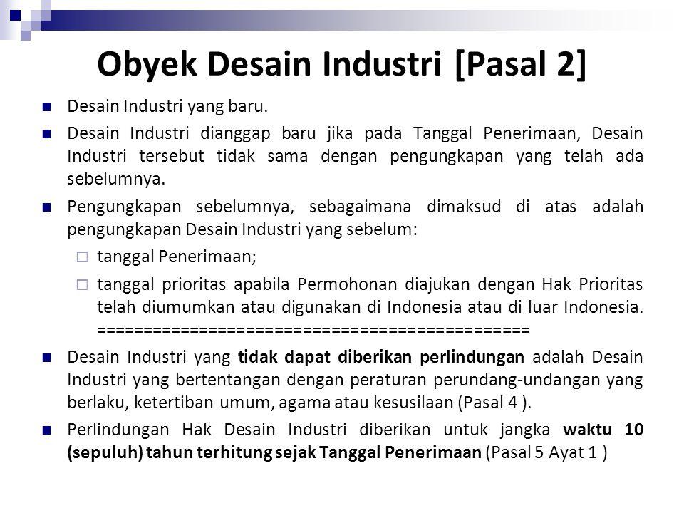 Obyek Desain Industri [Pasal 2] Desain Industri yang baru. Desain Industri dianggap baru jika pada Tanggal Penerimaan, Desain Industri tersebut tidak