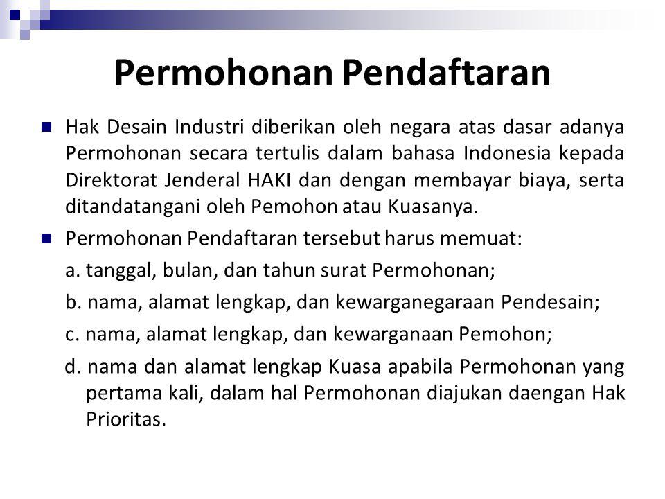 Permohonan Pendaftaran Hak Desain Industri diberikan oleh negara atas dasar adanya Permohonan secara tertulis dalam bahasa Indonesia kepada Direktorat