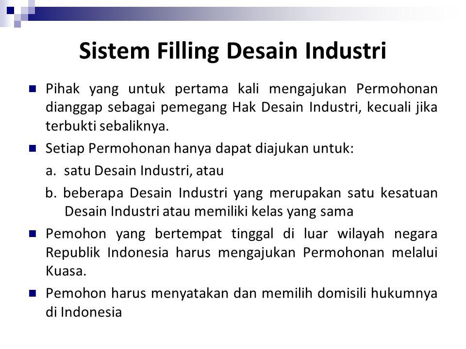 Sistem Filling Desain Industri Pihak yang untuk pertama kali mengajukan Permohonan dianggap sebagai pemegang Hak Desain Industri, kecuali jika terbukt