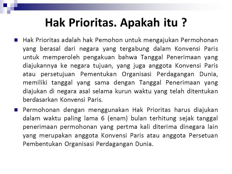 Hak Prioritas. Apakah itu ? Hak Prioritas adalah hak Pemohon untuk mengajukan Permohonan yang berasal dari negara yang tergabung dalam Konvensi Paris